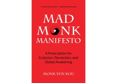 Mad Monk Manifesto – A Prescription for Evolution, Revolution, and Global Awakening
