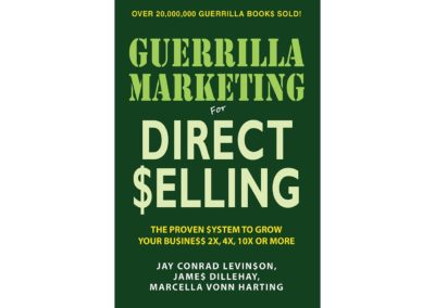 Guerrilla Marketing for Direct Selling: The Proven System to Grow Your Business 2x, 4x, 10x or More